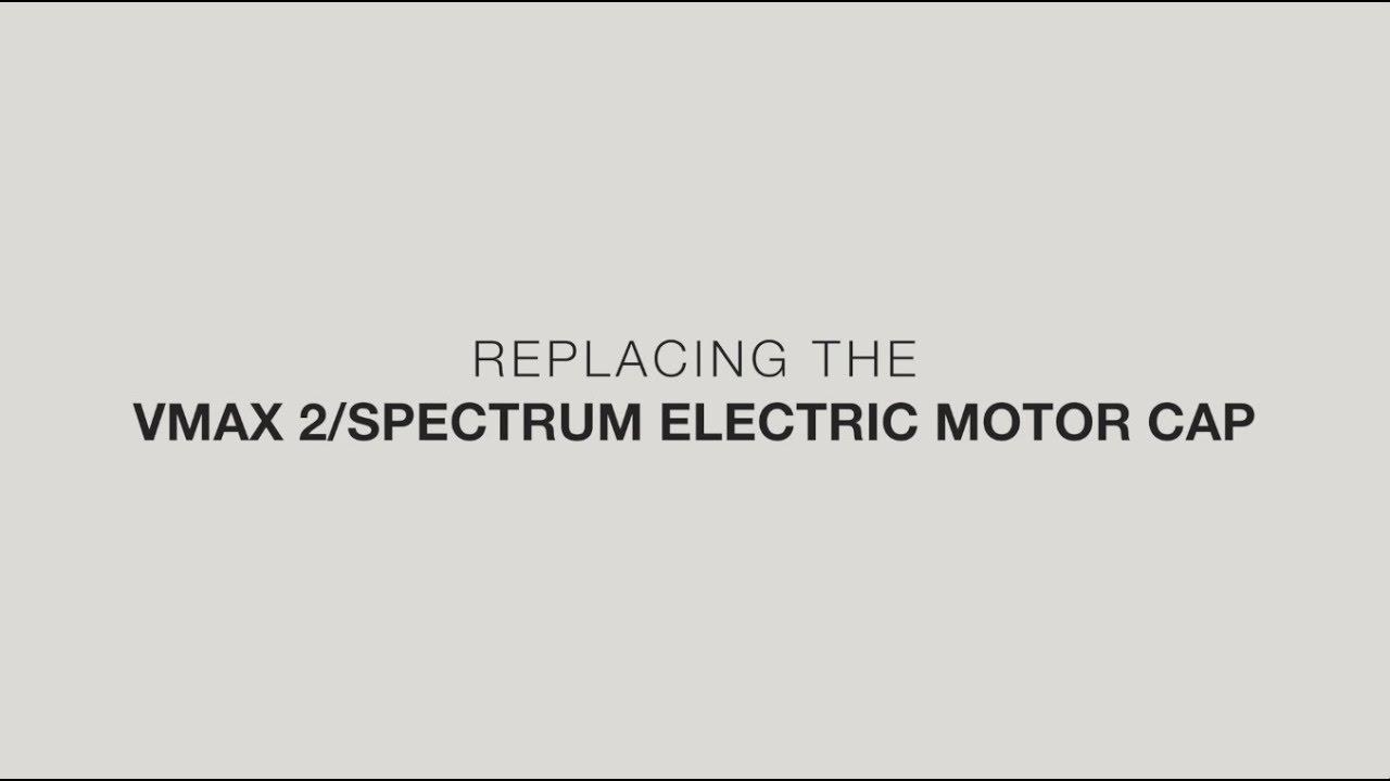 Replacing The VMAX 2/Spectrum Electric Motor Cap